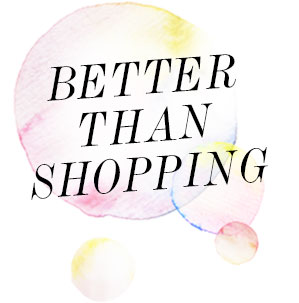 Better than Shopping